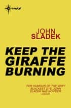 Keep The Giraffe Burning ebook by John Sladek