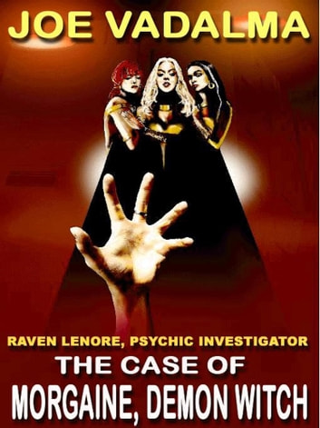 The Case Of Morgaine, Demon Witch - Raven Lenore, Psychic Investigator #5 ebook by Joe Vadalma