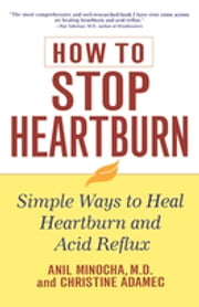 How to Stop Heartburn - Simple Ways to Heal Heartburn and Acid Reflux ebook by Kobo.Web.Store.Products.Fields.ContributorFieldViewModel