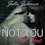 Not You It's Me audiobook by Julie Johnson