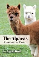 The Alpacas of Stormwind Farm ebook by Ingrid Wood