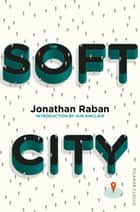 Soft City ebook by Jonathan Raban