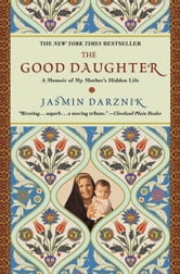The Good Daughter - A Memoir of My Mother's Hidden Life ebook by Jasmin Darznik