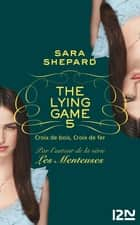 The Lying Game - tome 5 - Croix de bois, Croix de fer ebook by Sara SHEPARD