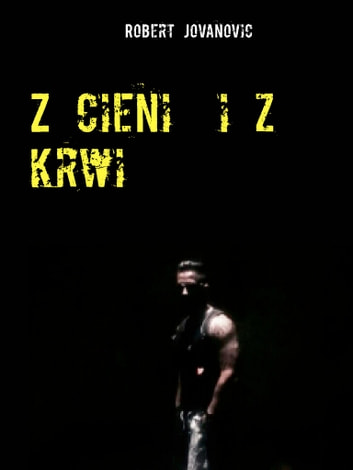 Z cieni i z krwi - Thriller ebook by Robert Jovanovic