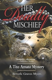 Her Deadly Mischief - A Tito Amato Mystery ebook by Beverle Graves Myers