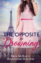 The Opposite of Drowning ebook by Erin McRae, Racheline Maltese
