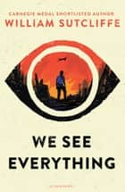 We See Everything ebook by William Sutcliffe