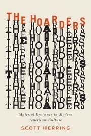 The Hoarders - Material Deviance in Modern American Culture ebook by Scott Herring