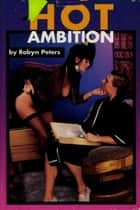 Hot Ambition ebook by Robyn Peters