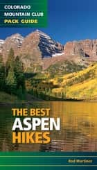 The Best Aspen Hikes ebook by Rob Martinez