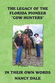 "The Legacy of the Florida Pioneer ""Cow Hunters"" - In Their Own Words ebook by Nancy Dale"