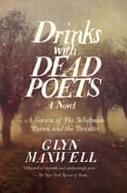 Drinks With Dead Poets: A Season of Poe, Whitman, Byron, and the Brontes ebook by Glyn Maxwell