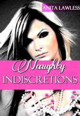 Naughty Indiscretions Expanded Collection (Includes Paying His Toll, Doing My Ex's Daddy, Bound & Blindfolded, Betting On Sex, Hostage Of Lust, & Bonus Excerpts) ebook by Anita Lawless