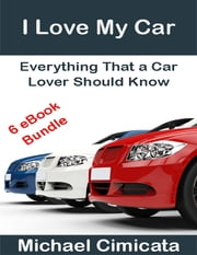 I Love My Car: Everything That a Car Lover Should Know (6 eBook Bundle) ebook by Michael Cimicata