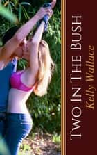 Two In The Bush ebook by Kelly Wallace