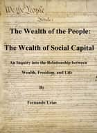 The Wealth of the People: The Wealth of Social Capital ebook by Fernando Urias
