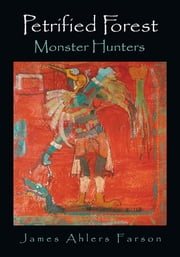 Petrified Forest - Monster Hunters ebook by James Ahlers Farson