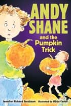 Andy Shane and the Pumpkin Trick ebook by Jennifer Richard Jacobson,Abby Carter