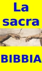 La sacra Bibbia ebook by AA.VV.
