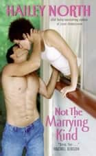 Not The Marrying Kind ebook by Hailey North