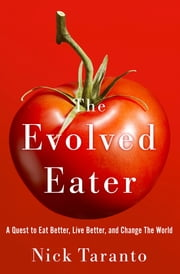 The Evolved Eater - A Quest to Eat Better, Live Better, and Change The World ebook by Nick Taranto