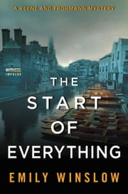 The Start of Everything - A Keene and Frohmann Mystery ebook by Emily Winslow