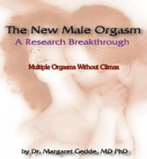 The New Male Orgasm - Multiple orgasms without climax training guide ebook by Gedde (MD PhD), Margaret