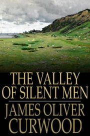 The Valley of Silent Men ebook by James Oliver Curwood