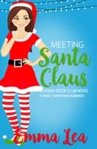 Meeting Santa Claus - A Sweet Christmas Romance ebook by Emma Lea