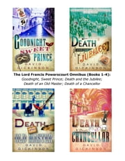 The Lord Francis Powerscourt Omnibus (Books 1-4) - Goodnight, Sweet Prince; Death and the Jubilee; Death of an Old Master; Death of a Chancellor ebook by David Dickinson