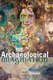 The Archaeological Imagination ebook by Michael Shanks