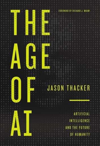 The Age of AI - Artificial Intelligence and the Future of Humanity ebook by Jason Thacker