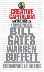 Creative Capitalism - A Conversation with Bill Gates, Warren Buffett, and Other Economic Leaders ebook by Michael Kinsley, Conor Clarke