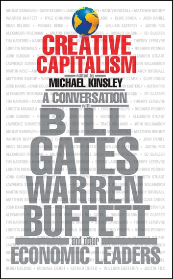Creative Capitalism - A Conversation with Bill Gates, Warren Buffett, and Other Economic Leaders ebook by
