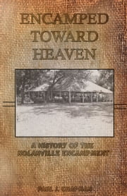 Encamped Toward Heaven - A History of The Nolanville Eencampment ebook by Paul Chapman