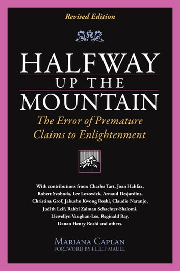 Halfway Up The Mountain - The Error of Premature Claims to Enlightment ebook by Mariana Caplan