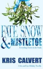 Fate, Snow & Mistletoe ebook by Kris Calvert