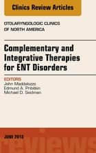 Complementary and Integrative Therapies for ENT Disorders, An Issue of Otolaryngologic Clinics, E-Book ebook by John Maddalozzo, MD, Edmund A. Pribitkin,...