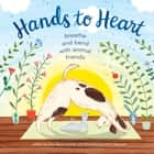 Hands to Heart - Breathe and Bend with Animal Friends ebook by Alex Bauermeister, Flora Waycott