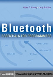 Bluetooth Essentials for Programmers ebook by Huang,Albert S.