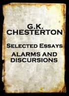 GK Chesterton Alarms And Discursions (A Selection Of Essays) eBook by GK Chesterton