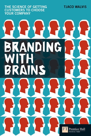 Branding with Brains - The science of getting customers to choose your company ebook by Tjaco Walvis