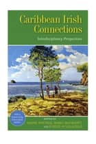 Caribbean Irish Connections: Interdisciplinary Perspectives ebook by Evelyn O'Callaghan, Alison Donnell, Maria McGarrity