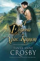 A Esposa do MacKinnon - Esposas das Terras Altas ebook by Tanya Anne Crosby