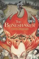 The Boneshaker ebook by Kate Milford, Andrea Offermann