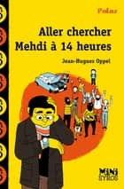 Aller chercher Mehdi à 14h ebook by Jean-Hugues Oppel, Benjamin Adam