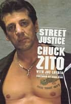 Street Justice ebook by Chuck Zito,Joe Layden,Sean Penn