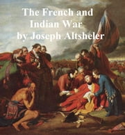 The French and Indian War Series, all six novels ebook by Joseph Altsheler