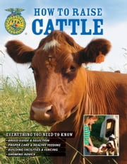 How To Raise Cattle - Everything You Need To Know ebook by Philip Hasheider
